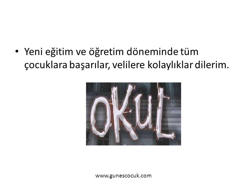 Yeni eğitim ve öğretim döneminde tüm çocuklara başarılar, velilere kolaylıklar dilerim. www.gunescocuk.com
