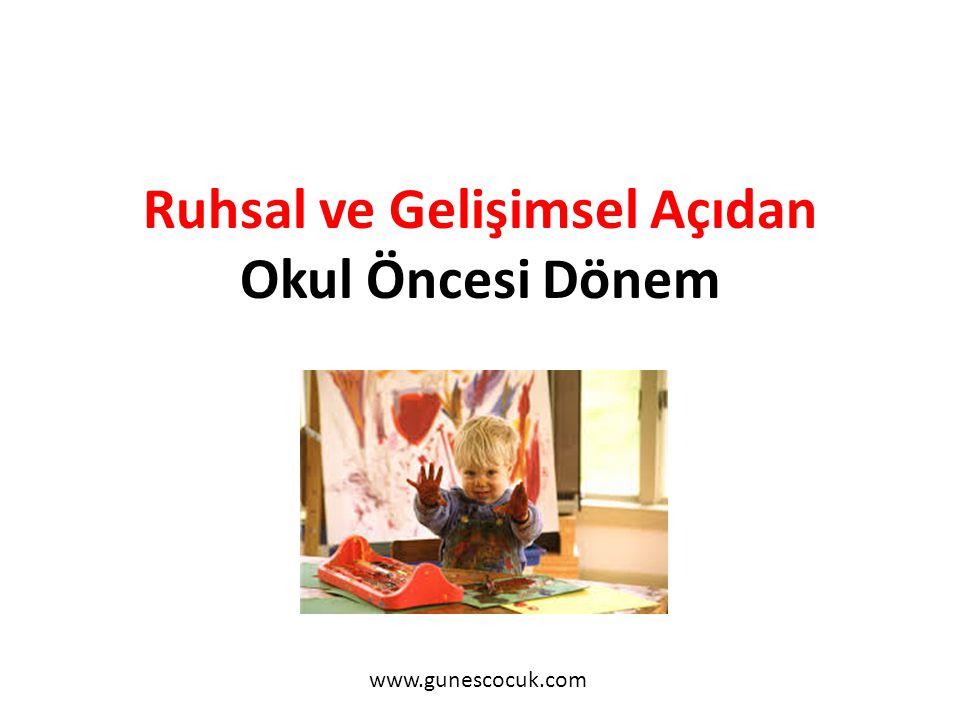 Ruhsal ve Gelişimsel Açıdan Okul Öncesi Dönem www.gunescocuk.com