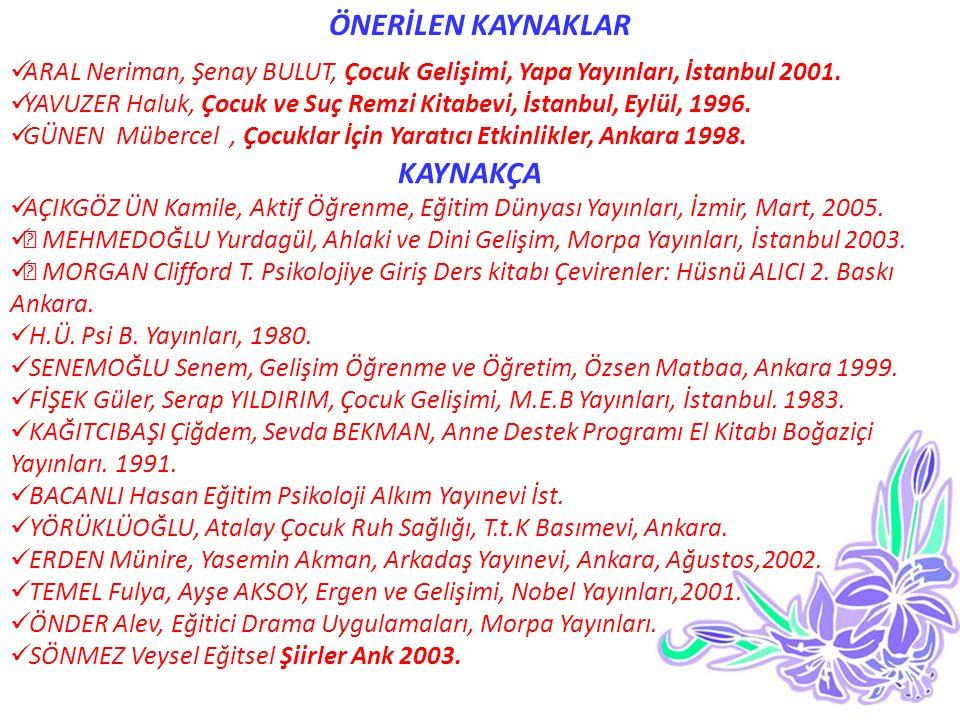 ÖNERİLEN KAYNAKLAR ARAL Neriman, Şenay BULUT, Çocuk Gelişimi, Yapa Yayınları, İstanbul 2001. YAVUZER Haluk, Çocuk ve Suç Remzi Kitabevi, İstanbul, Eyl