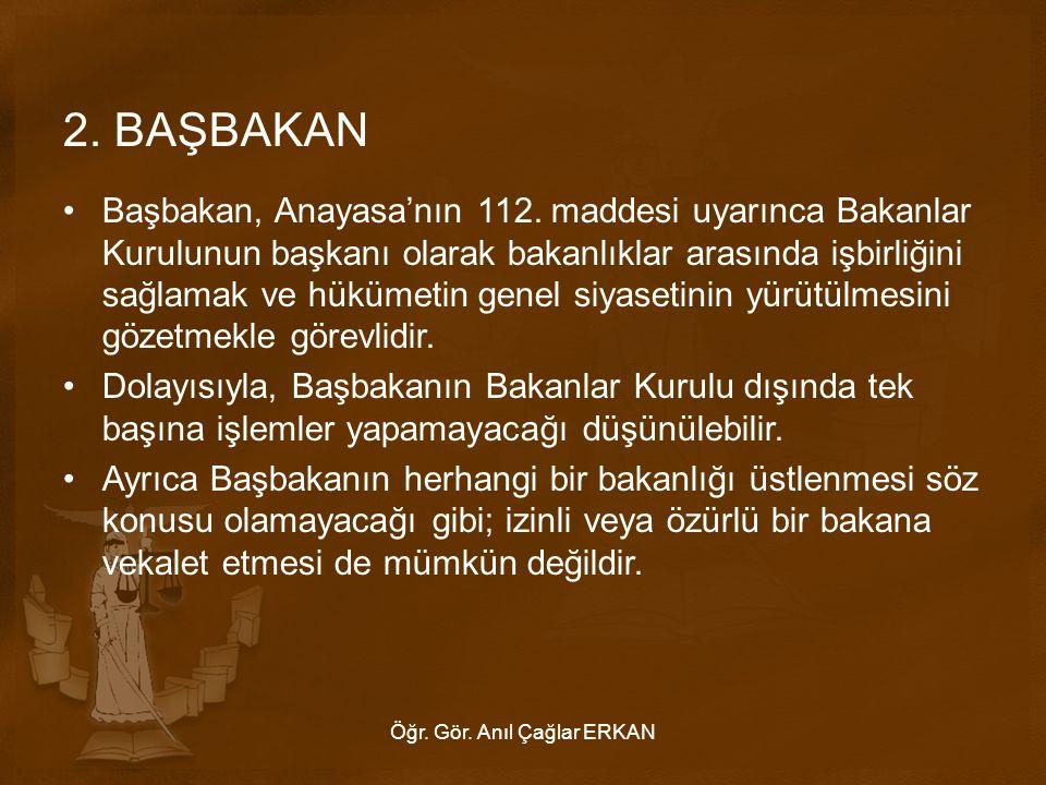 2.BAŞBAKAN Başbakan, Anayasa'nın 112.