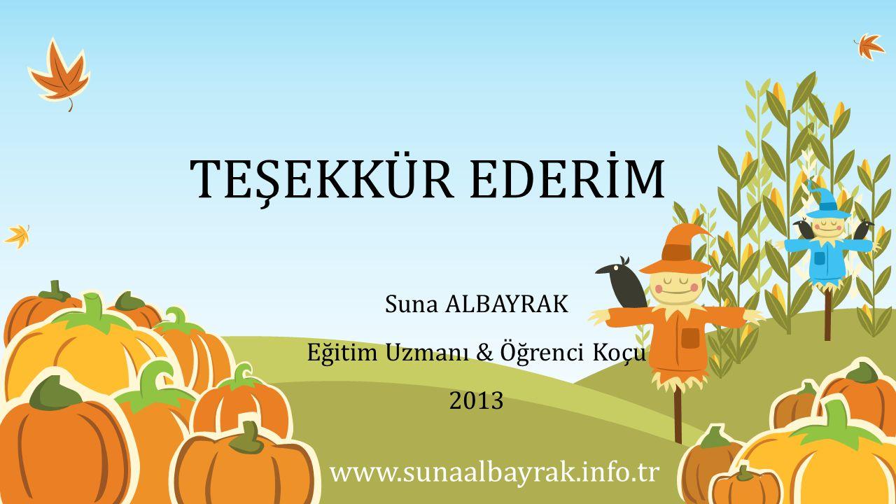 TEŞEKKÜR EDERİM Suna ALBAYRAK Eğitim Uzmanı & Öğrenci Koçu 2013 www.sunaalbayrak.info.tr