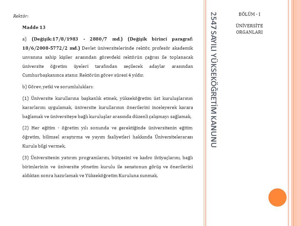 2547 SAYILI YÜKSEKÖĞRETİM KANUNU BÖLÜM - I ÜNİVERSİTE ORGANLARI Rektör: Madde 13 a) (Değişik:17/8/1983 - 2880/7 md.) (Değişik birinci paragraf: 18/6/2