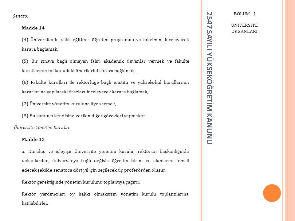 2547 SAYILI YÜKSEKÖĞRETİM KANUNU BÖLÜM - I ÜNİVERSİTE ORGANLARI Senato: Madde 14 (4) Üniversitenin yıllık eğitim - öğretim programını ve takvimini inc