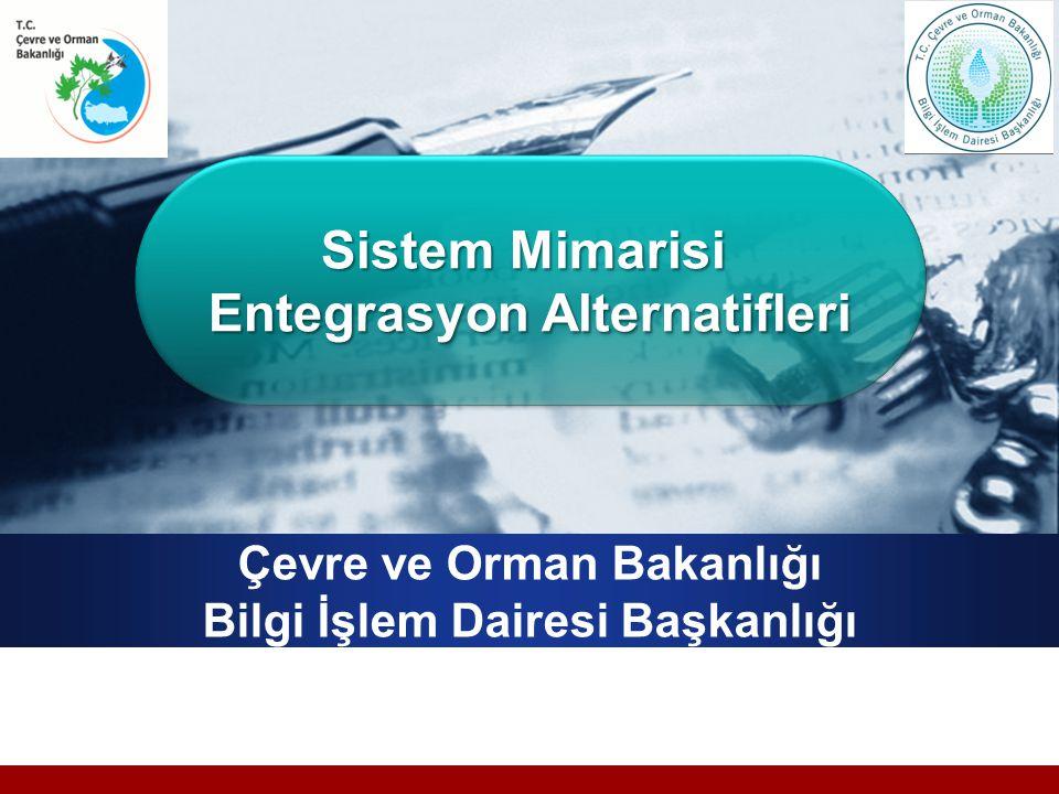 Çevre ve Orman Bakanlığı Bilgi İşlem Dairesi Başkanlığı Sistem Mimarisi Entegrasyon Alternatifleri Sistem Mimarisi Entegrasyon Alternatifleri