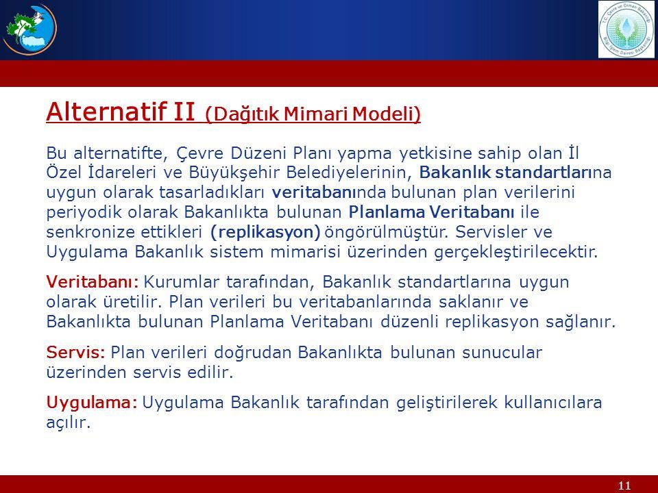 11 Alternatif II (Dağıtık Mimari Modeli) Bu alternatifte, Çevre Düzeni Planı yapma yetkisine sahip olan İl Özel İdareleri ve Büyükşehir Belediyelerini