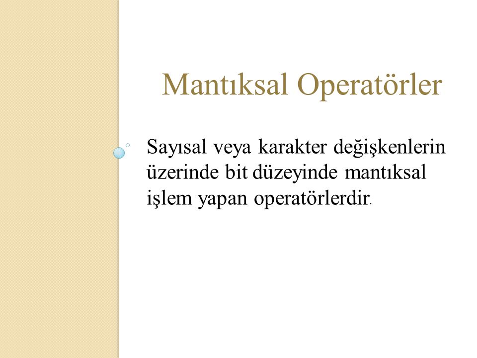 Mantıksal Operatörler Sayısal veya karakter değişkenlerin üzerinde bit düzeyinde mantıksal işlem yapan operatörlerdir.