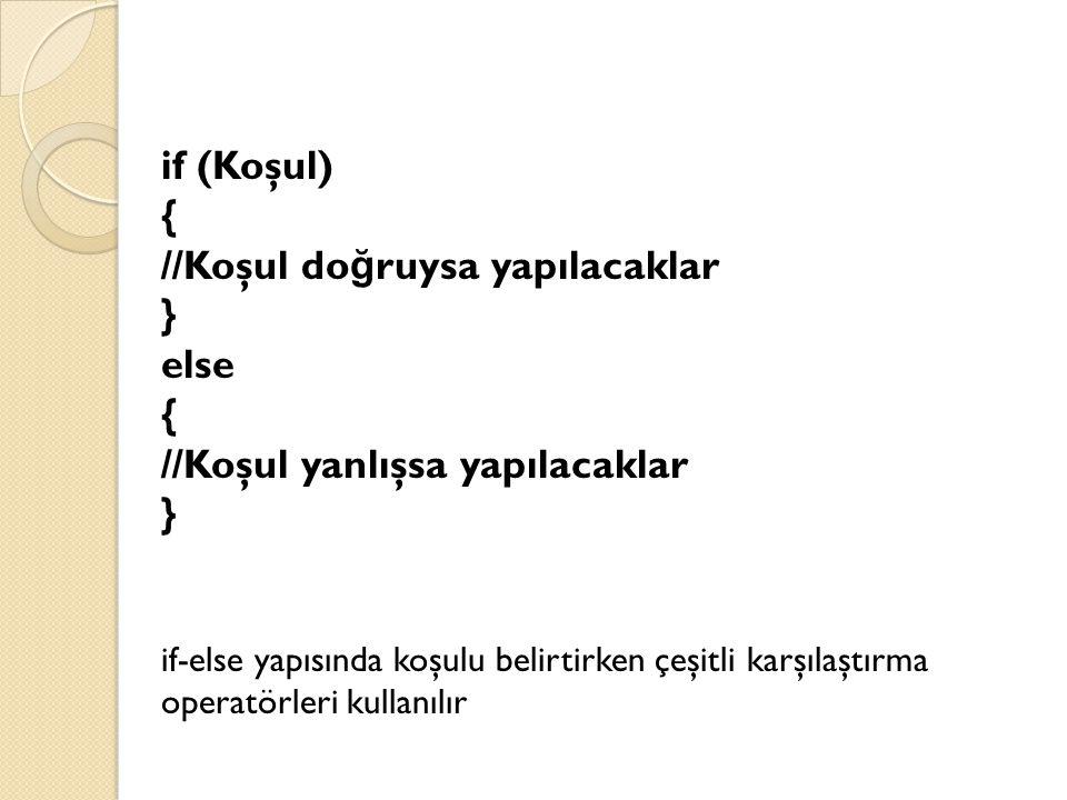 if (Koşul) { //Koşul do ğ ruysa yapılacaklar } else { //Koşul yanlışsa yapılacaklar } if-else yapısında koşulu belirtirken çeşitli karşılaştırma opera
