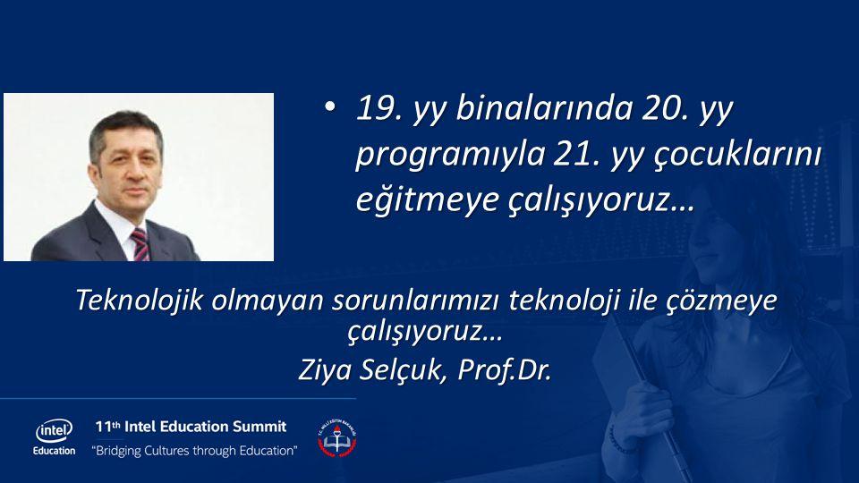 Teknolojik olmayan sorunlarımızı teknoloji ile çözmeye çalışıyoruz… Ziya Selçuk, Prof.Dr. 19. yy binalarında 20. yy programıyla 21. yy çocuklarını eği
