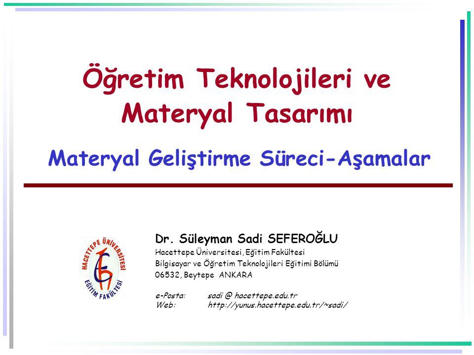 Öğretim Teknolojileri ve Materyal Tasarımı Materyal Geliştirme Süreci-Aşamalar Dr.
