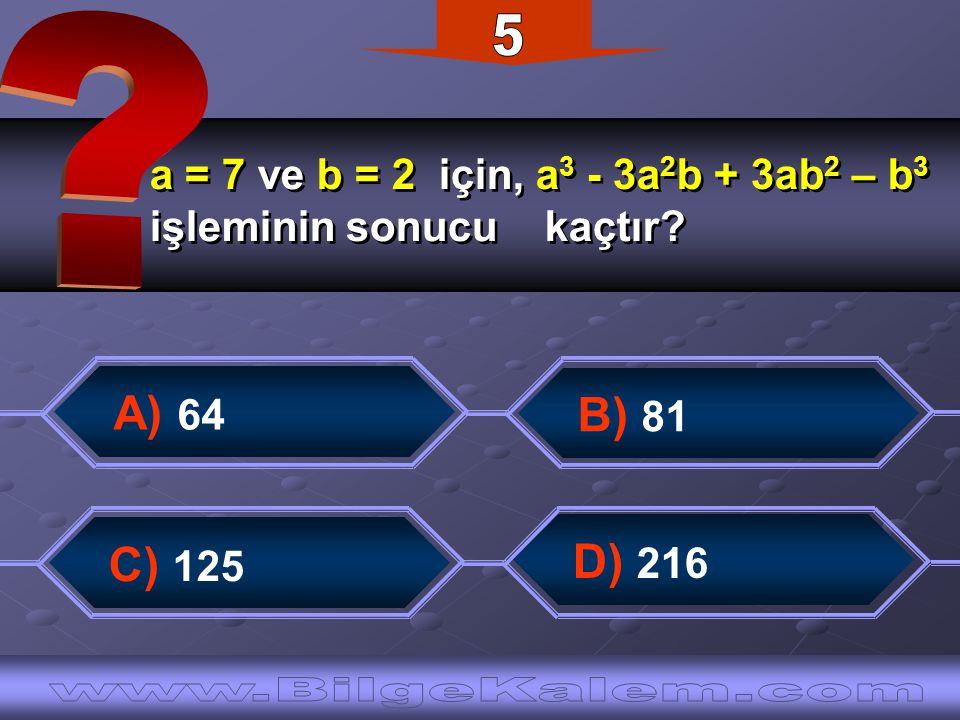 a = 7 ve b = 2 için, a 3 - 3a 2 b + 3ab 2 – b 3 işleminin sonucu kaçtır.