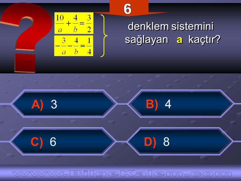 denklem sistemini sağlayan a kaçtır denklem sistemini sağlayan a kaçtır D) 8 A) 3 B) 4 C) 6