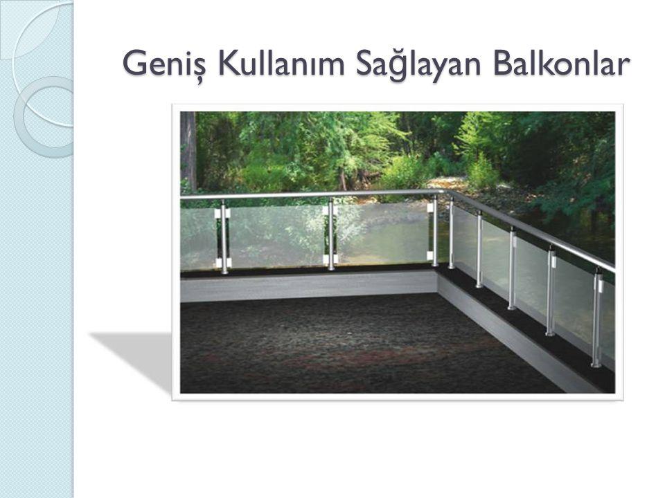 Geniş Kullanım Sa ğ layan Balkonlar Geniş Kullanım Sa ğ layan Balkonlar