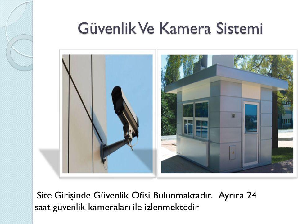Güvenlik Ve Kamera Sistemi Güvenlik Ve Kamera Sistemi Site Girişinde Güvenlik Ofisi Bulunmaktadır.
