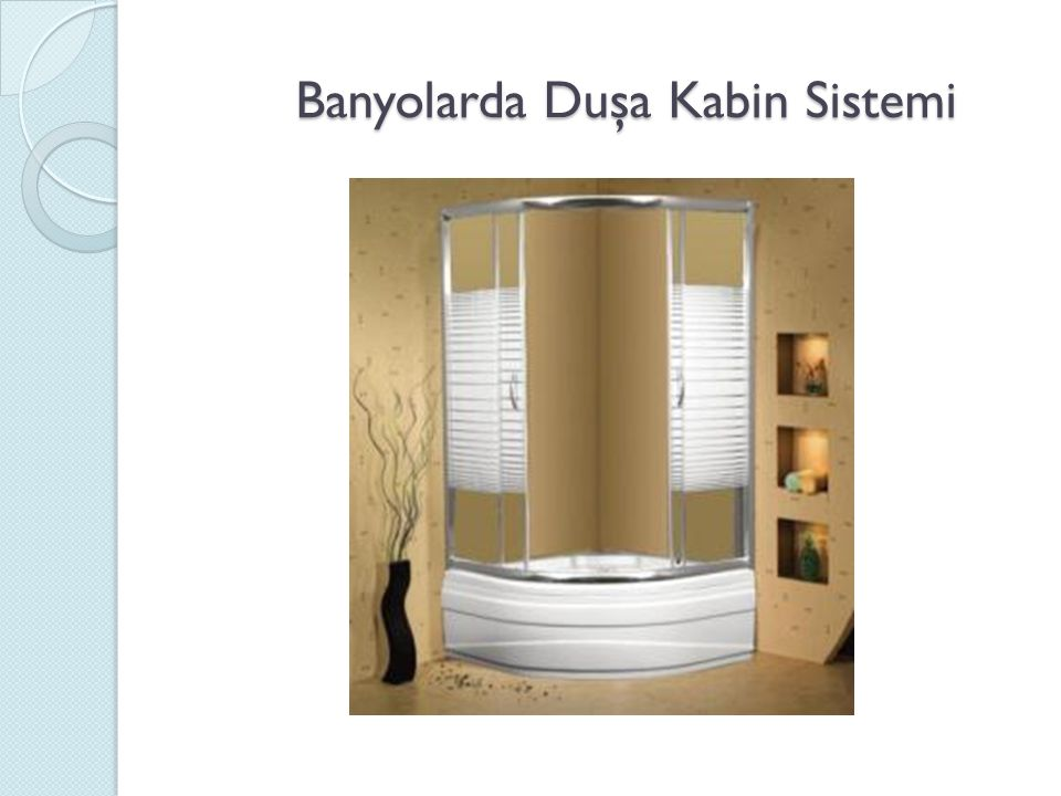 Banyolarda Duşa Kabin Sistemi Banyolarda Duşa Kabin Sistemi