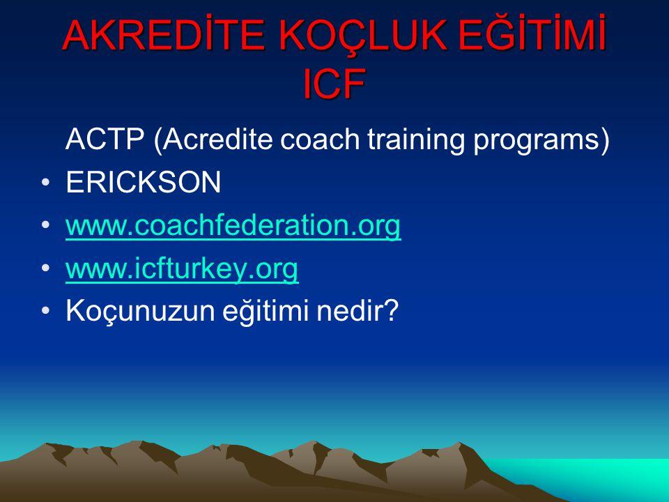AKREDİTE KOÇLUK EĞİTİMİ ICF ACTP (Acredite coach training programs) ERICKSON www.coachfederation.org www.icfturkey.org Koçunuzun eğitimi nedir?