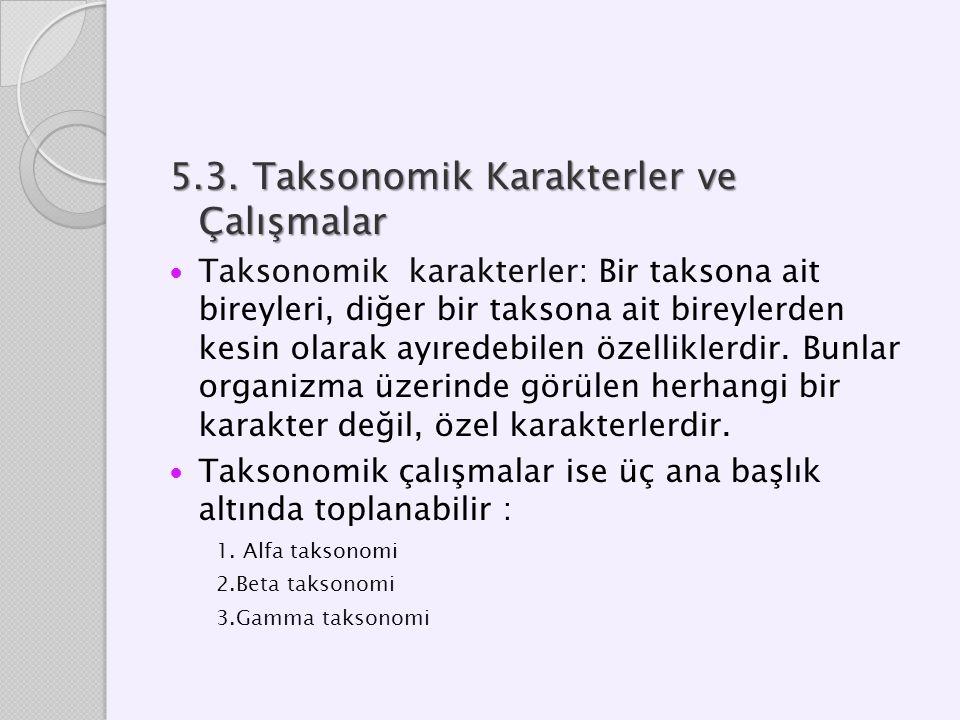 5.3. Taksonomik Karakterler ve Çalışmalar Taksonomik karakterler: Bir taksona ait bireyleri, diğer bir taksona ait bireylerden kesin olarak ayıredebil