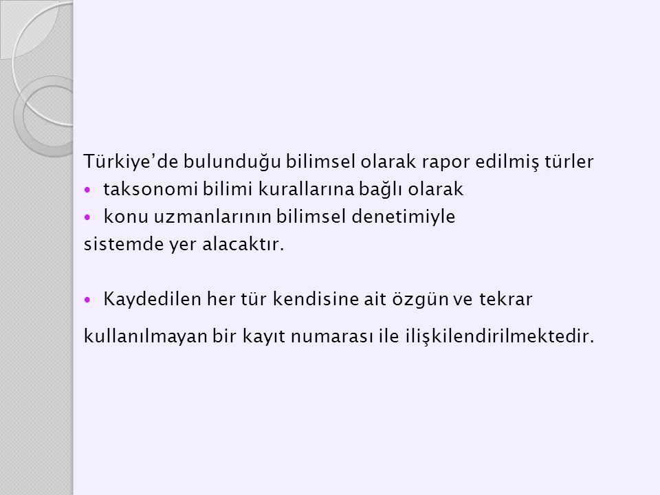 Türkiye'de bulunduğu bilimsel olarak rapor edilmiş türler taksonomi bilimi kurallarına bağlı olarak konu uzmanlarının bilimsel denetimiyle sistemde ye