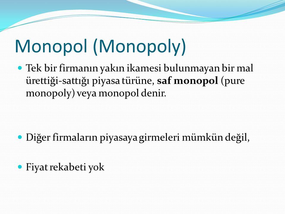 Monopol (Monopoly) Tek bir firmanın yakın ikamesi bulunmayan bir mal ürettiği-sattığı piyasa türüne, saf monopol (pure monopoly) veya monopol denir. D