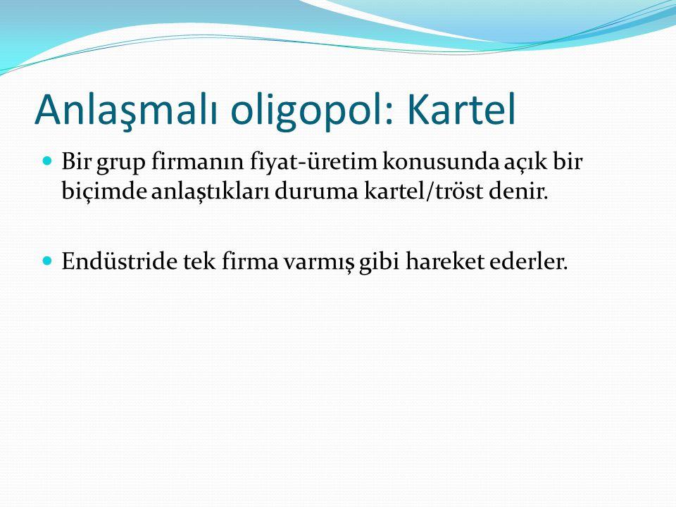 Anlaşmalı oligopol: Kartel Bir grup firmanın fiyat-üretim konusunda açık bir biçimde anlaştıkları duruma kartel/tröst denir. Endüstride tek firma varm