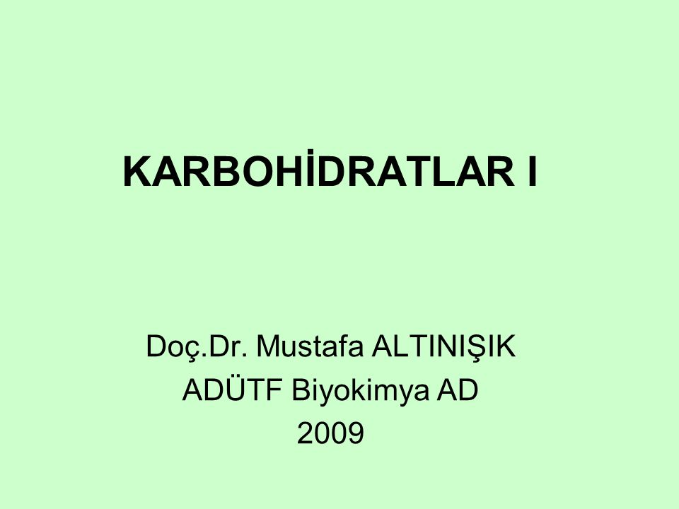 KARBOHİDRATLAR I Doç.Dr. Mustafa ALTINIŞIK ADÜTF Biyokimya AD 2009