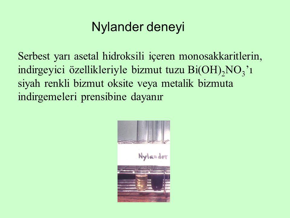 Nylander deneyi Serbest yarı asetal hidroksili içeren monosakkaritlerin, indirgeyici özellikleriyle bizmut tuzu Bi(OH) 2 NO 3 'ı siyah renkli bizmut o