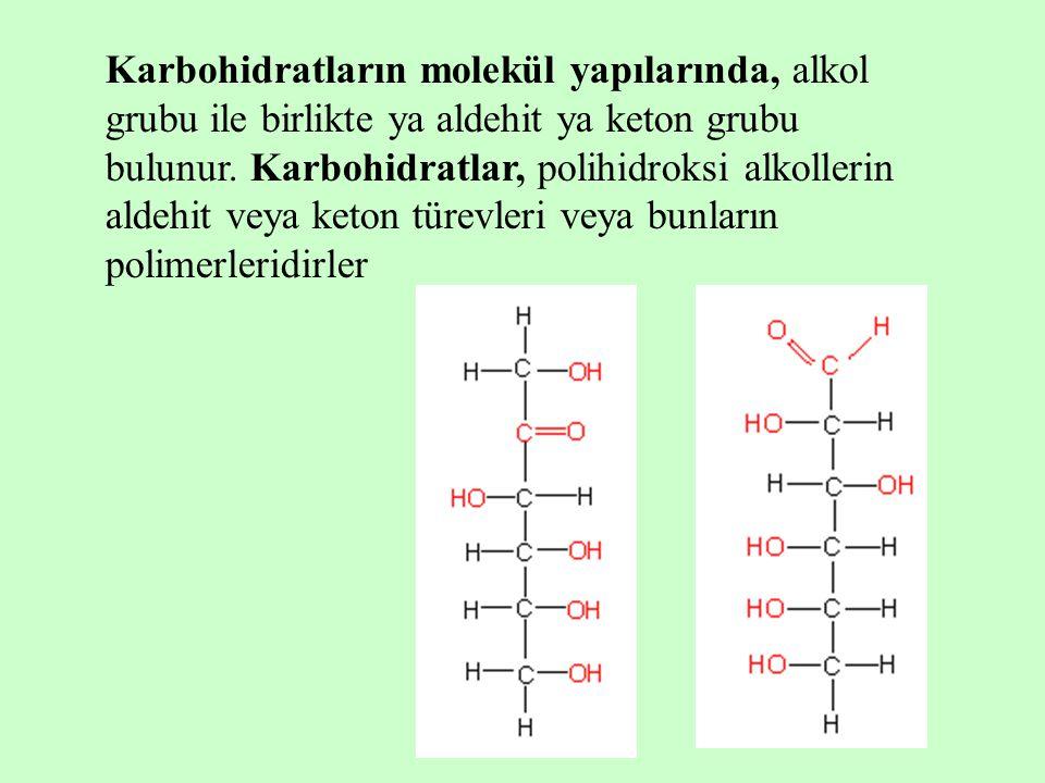 Karbohidratların molekül yapılarında, alkol grubu ile birlikte ya aldehit ya keton grubu bulunur. Karbohidratlar, polihidroksi alkollerin aldehit veya