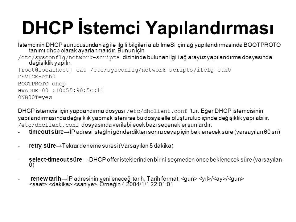 DHCP İstemci Yapılandırması İstemcinin DHCP sunucusundan ağ ile ilgili bilgileri alabilmeSi için ağ yapılandırmasında BOOTPROTO tanımı dhcp olarak ayarlanmalıdır.