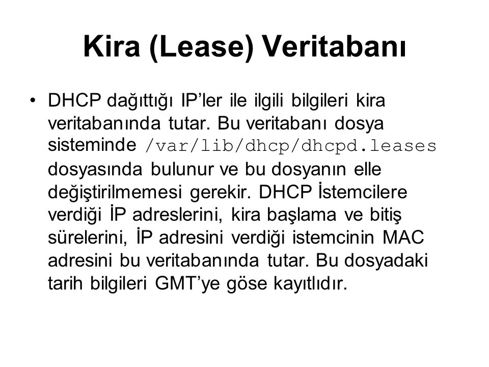 Kira (Lease) Veritabanı DHCP dağıttığı IP'ler ile ilgili bilgileri kira veritabanında tutar.