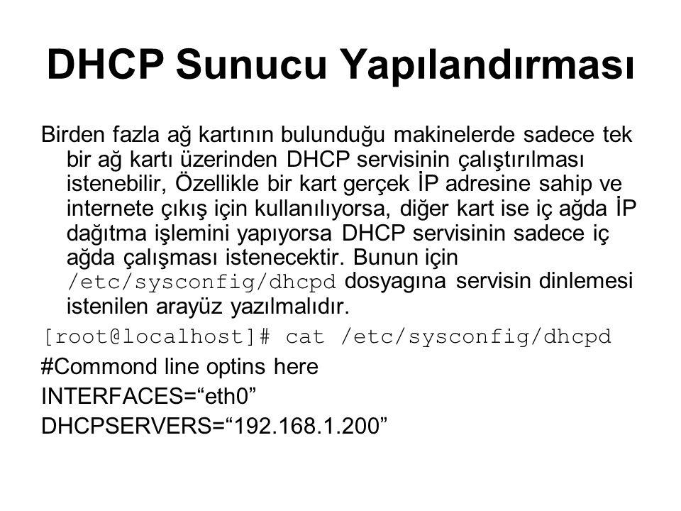 DHCP Sunucu Yapılandırması Birden fazla ağ kartının bulunduğu makinelerde sadece tek bir ağ kartı üzerinden DHCP servisinin çalıştırılması istenebilir, Özellikle bir kart gerçek İP adresine sahip ve internete çıkış için kullanılıyorsa, diğer kart ise iç ağda İP dağıtma işlemini yapıyorsa DHCP servisinin sadece iç ağda çalışması istenecektir.