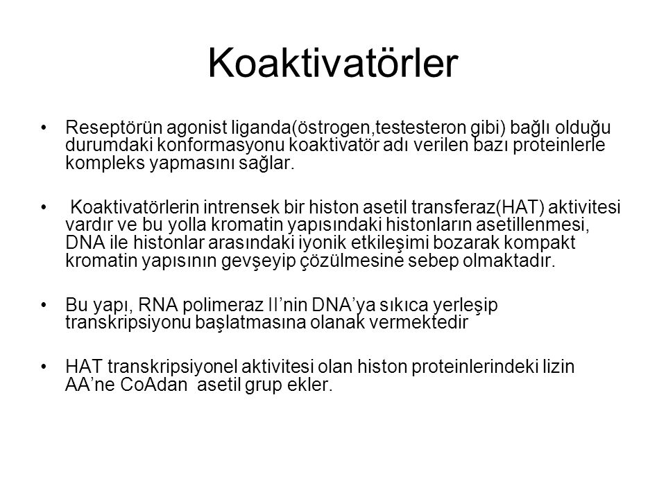 Koaktivatörler Reseptörün agonist liganda(östrogen,testesteron gibi) bağlı olduğu durumdaki konformasyonu koaktivatör adı verilen bazı proteinlerle ko