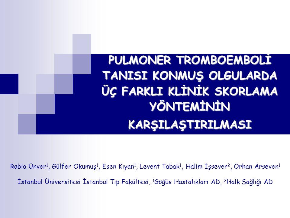 PULMONER TROMBOEMBOLİ TANISI KONMUŞ OLGULARDA ÜÇ FARKLI KLİNİK SKORLAMA YÖNTEMİNİN KARŞILAŞTIRILMASI Rabia Ünver 1, Gülfer Okumuş 1, Esen Kıyan 1, Levent Tabak 1, Halim İşsever 2, Orhan Arseven 1 İstanbul Üniversitesi İstanbul Tıp Fakültesi, 1 Göğüs Hastalıkları AD, 2 Halk Sağlığı AD