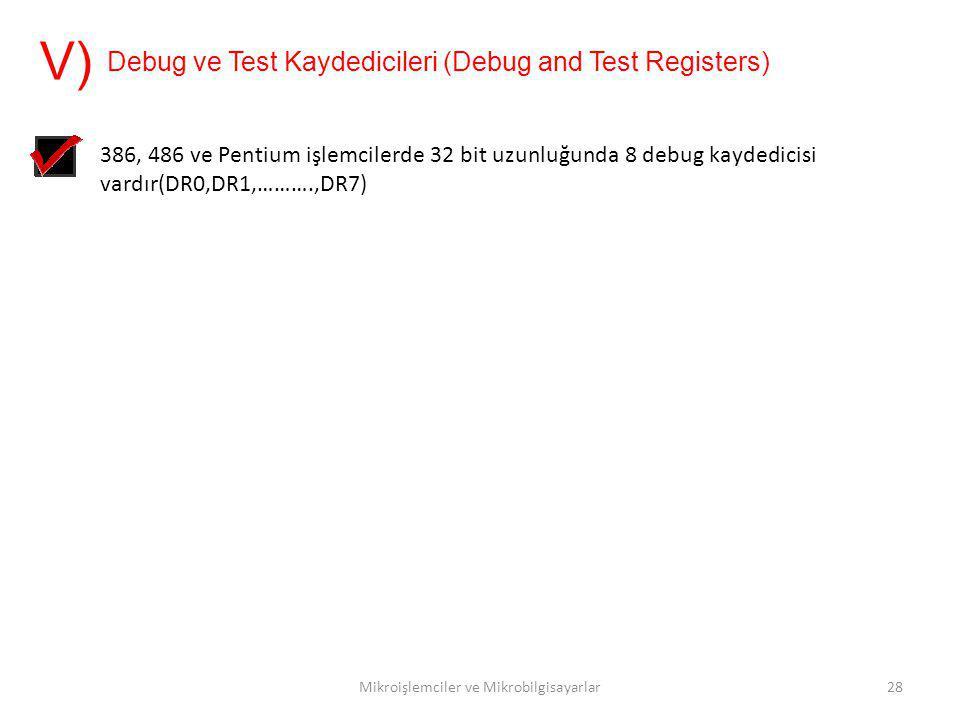 Mikroişlemciler ve Mikrobilgisayarlar28 Debug ve Test Kaydedicileri (Debug and Test Registers) V) 386, 486 ve Pentium işlemcilerde 32 bit uzunluğunda
