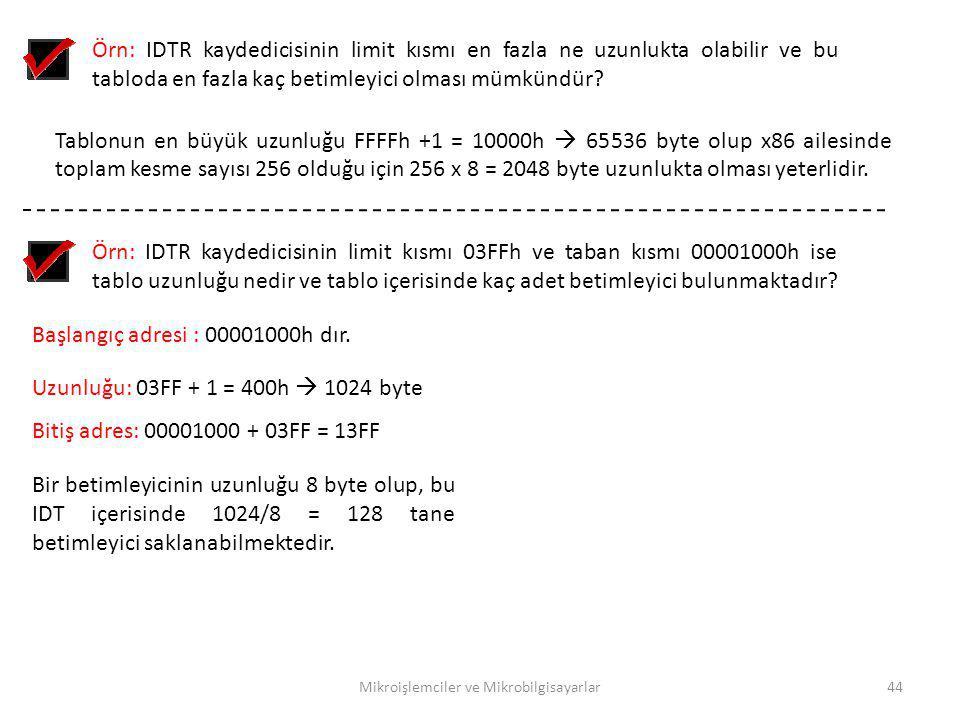 Mikroişlemciler ve Mikrobilgisayarlar44 Örn: IDTR kaydedicisinin limit kısmı en fazla ne uzunlukta olabilir ve bu tabloda en fazla kaç betimleyici olm