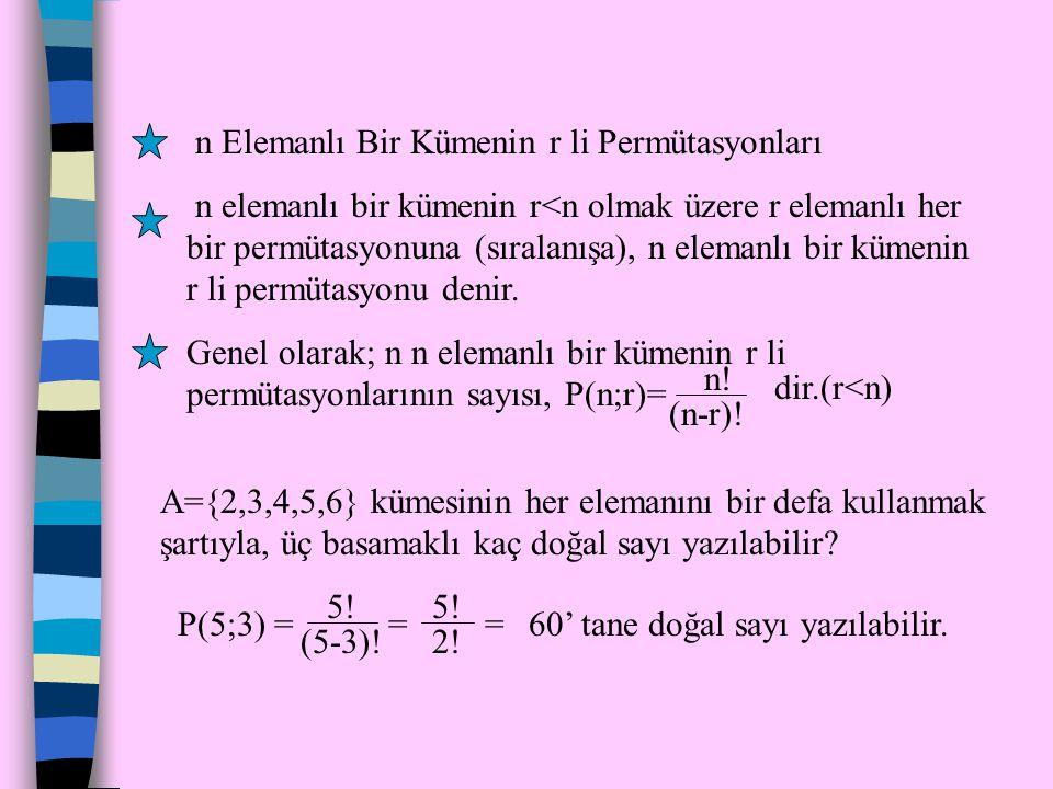 Birbirinden farklı n elemanın her farklı sıralanışına bu elemanların bir permütasyonu denir ve elemanının farklı permütasyonlarının sayısı P(n,n)=n! d
