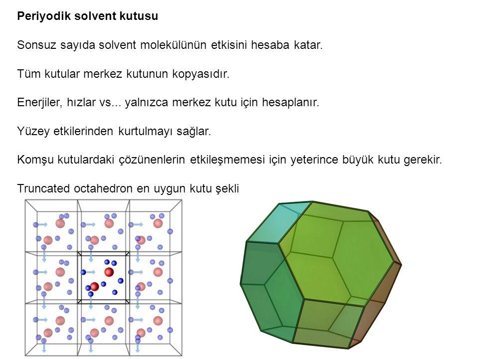 Periyodik solvent kutusu Sonsuz sayıda solvent molekülünün etkisini hesaba katar. Tüm kutular merkez kutunun kopyasıdır. Enerjiler, hızlar vs... yalnı