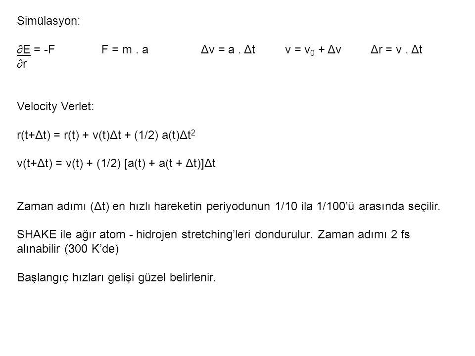 Simülasyon: ∂E = -F F = m. a Δv = a. Δt v = v 0 + Δv Δr = v.
