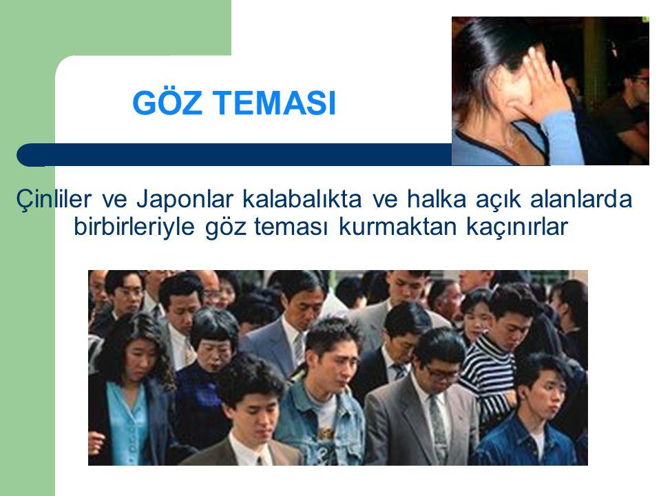 GÖZ TEMASI Çinliler ve Japonlar kalabalıkta ve halka açık alanlarda birbirleriyle göz teması kurmaktan kaçınırlar