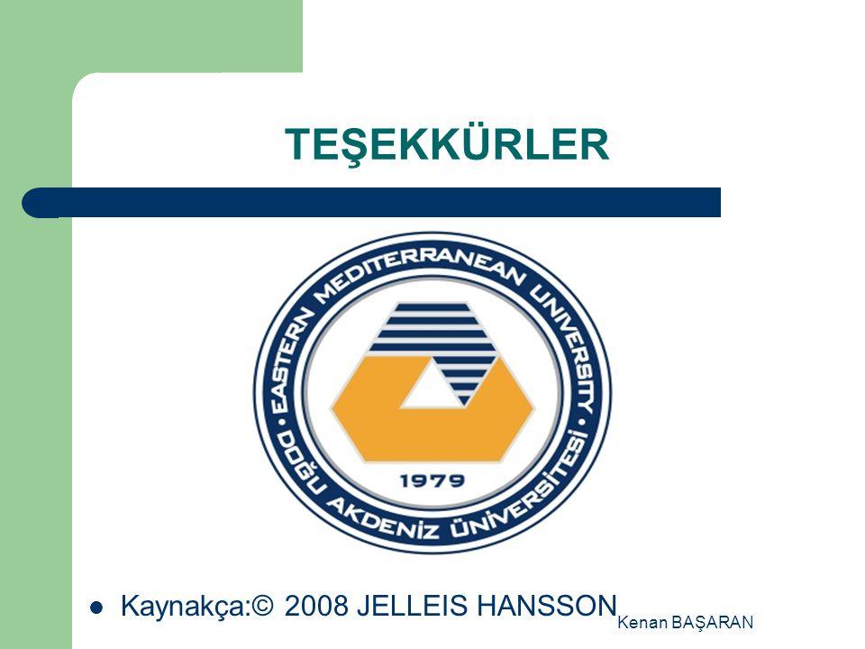 Kenan BAŞARAN TEŞEKKÜRLER Kaynakça:© 2008 JELLEIS HANSSON