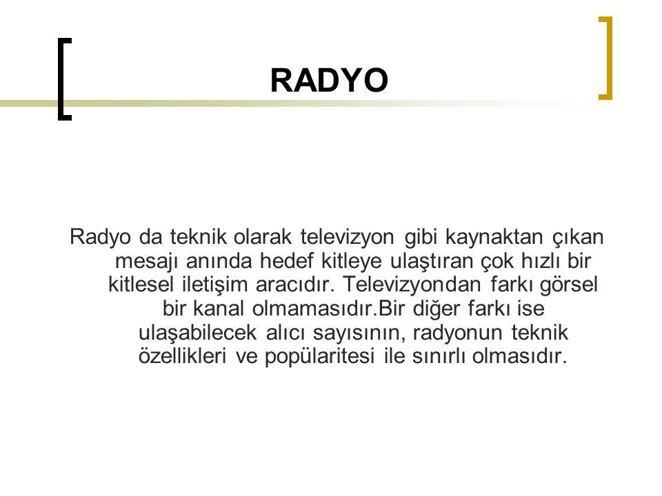 RADYO Radyo da teknik olarak televizyon gibi kaynaktan çıkan mesajı anında hedef kitleye ulaştıran çok hızlı bir kitlesel iletişim aracıdır.