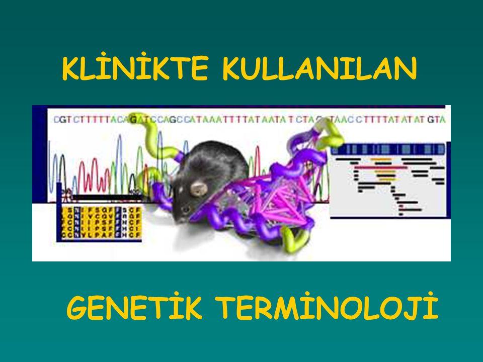 KLİNİKTE KULLANILAN GENETİK TERMİNOLOJİ
