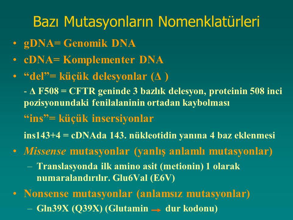 """Bazı Mutasyonların Nomenklatürleri gDNA= Genomik DNA cDNA= Komplementer DNA """"del""""= küçük delesyonlar (Δ ) - Δ F508 = CFTR geninde 3 bazlık delesyon, p"""