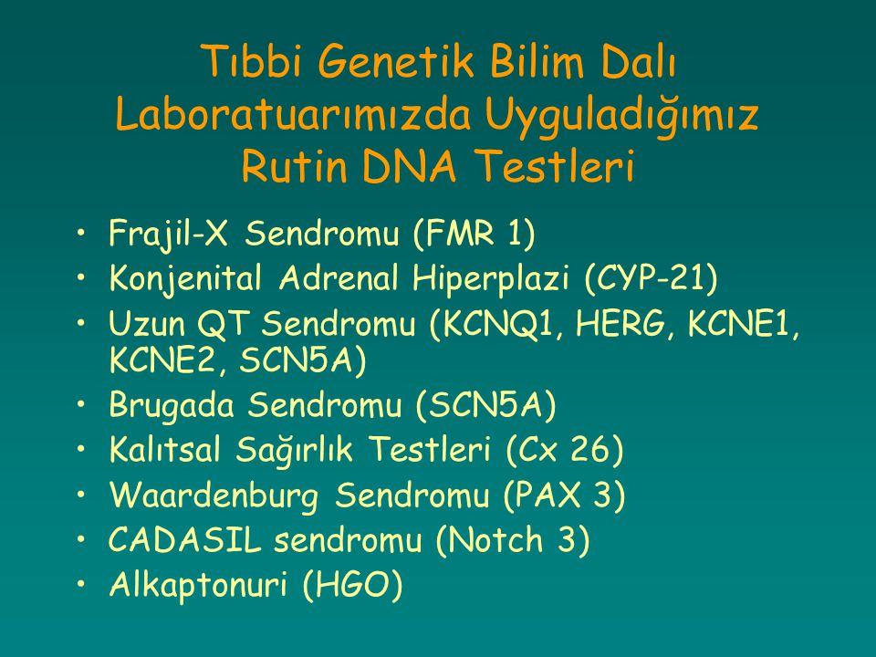 Tıbbi Genetik Bilim Dalı Laboratuarımızda Uyguladığımız Rutin DNA Testleri Frajil-X Sendromu (FMR 1) Konjenital Adrenal Hiperplazi (CYP-21) Uzun QT Se