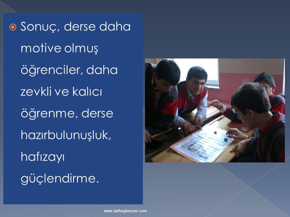  Sonuç, derse daha motive olmuş öğrenciler, daha zevkli ve kalıcı öğrenme, derse hazırbulunuşluk, hafızayı güçlendirme. www.tariheglencesi.com