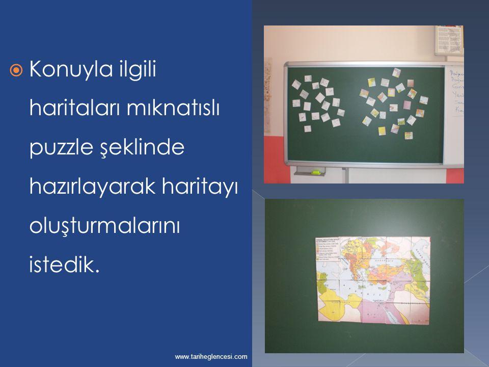  Konuyla ilgili haritaları mıknatıslı puzzle şeklinde hazırlayarak haritayı oluşturmalarını istedik. www.tariheglencesi.com