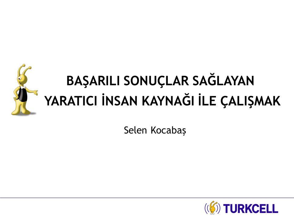 VİZYONUMUZ Hayatı kolaylaştırmak ve zenginleştirmek SLOGANIMIZ Önce İnsan Öncü Turkcell ÖNCÜ TURKCELL…