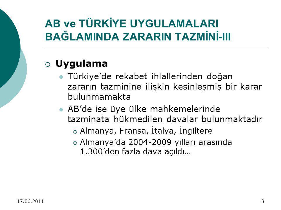 17.06.20118  Uygulama Türkiye'de rekabet ihlallerinden doğan zararın tazminine ilişkin kesinleşmiş bir karar bulunmamakta AB'de ise üye ülke mahkemelerinde tazminata hükmedilen davalar bulunmaktadır  Almanya, Fransa, İtalya, İngiltere  Almanya'da 2004-2009 yılları arasında 1.300'den fazla dava açıldı… AB ve TÜRKİYE UYGULAMALARI BAĞLAMINDA ZARARIN TAZMİNİ-III