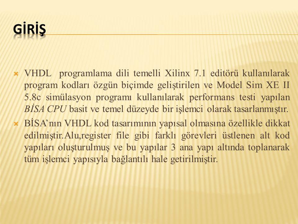  VHDL programlama dili temelli Xilinx 7.1 editörü kullanılarak program kodları özgün biçimde geliştirilen ve Model Sim XE II 5.8c simülasyon programı