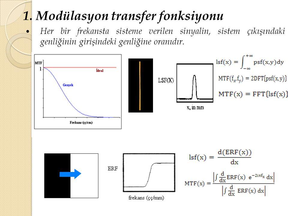 1. Modülasyon transfer fonksiyonu Her bir frekansta sisteme verilen sinyalin, sistem çıkışındaki genliğinin girişindeki genliğine oranıdır.