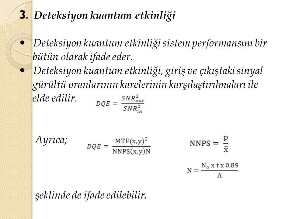 3. Deteksiyon kuantum etkinliği Deteksiyon kuantum etkinliği sistem performansını bir bütün olarak ifade eder. Deteksiyon kuantum etkinliği, giriş ve