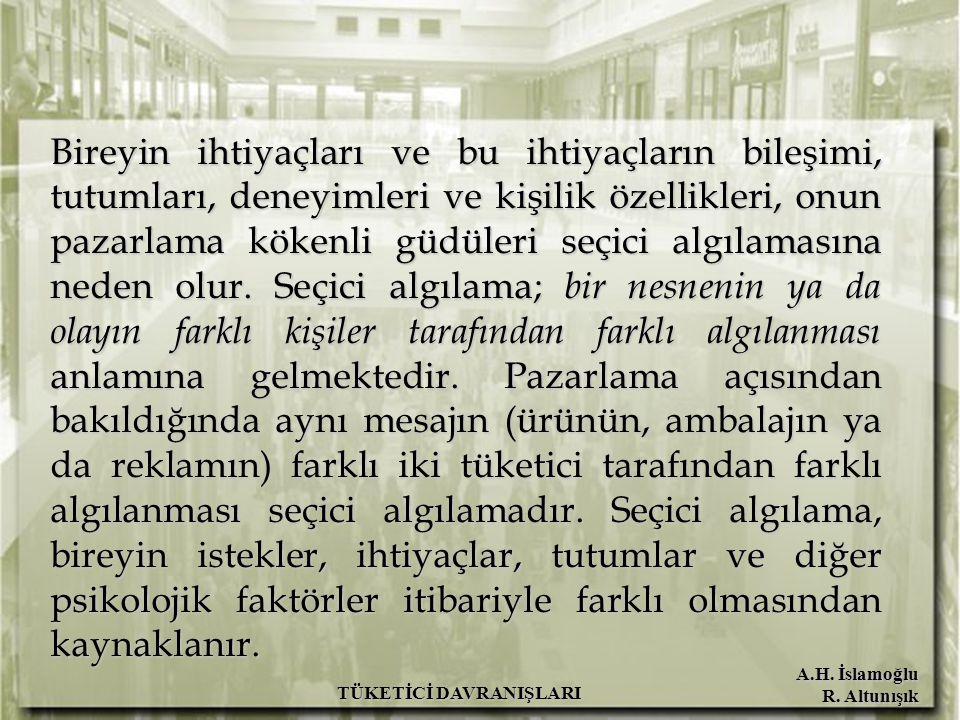 A.H. İslamoğlu R. Altunışık TÜKETİCİ DAVRANIŞLARI Bireyin ihtiyaçları ve bu ihtiyaçların bileşimi, tutumları, deneyimleri ve kişilik özellikleri, onun